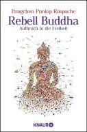 """""""Rebell Buddha"""" von Dzogchen Ponlop Rinpoche © Knaur"""