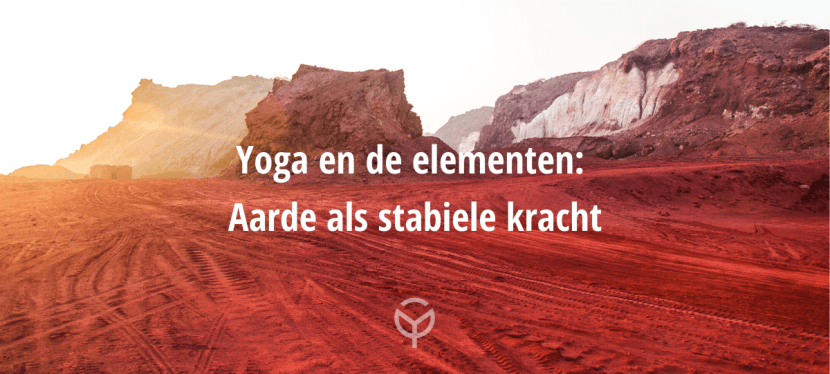 Yoga en de elementen: Aarde als stabiele kracht