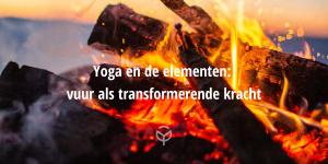 Yoga elementen_vuur transformerend