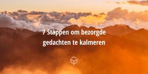 7 stappen om bezorgde gedachten te kalmeren