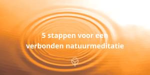 5 stappen natuurmeditatie