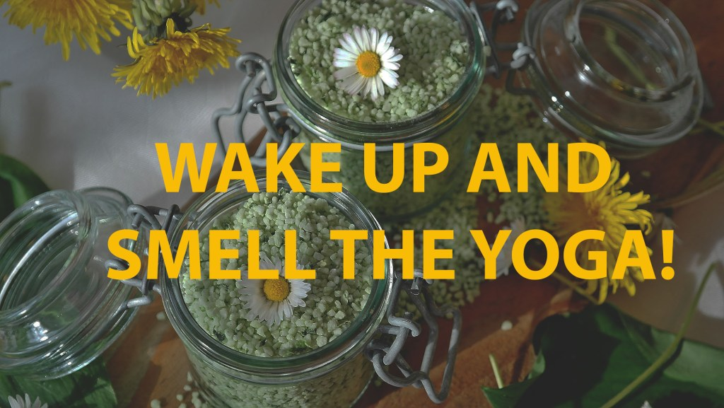 wAKE UP AND SMELL THE YOGA