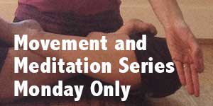 Movement and Meditation Series with Angelina - Register for Monday only of the virtual course