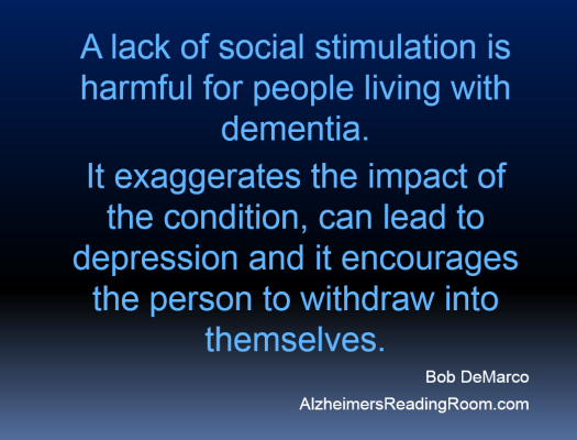 A lack of social stimulation is harmful for people with dementia