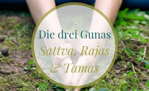 Die drei Gunas - Sattva, Rajas & Tamas
