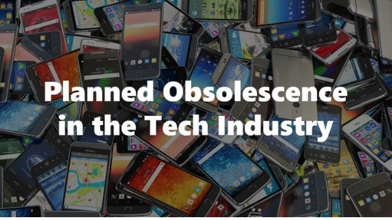Planned Obsolescence in the Tech Industry