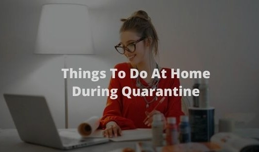 9 Things To Do At Home During Quarantine