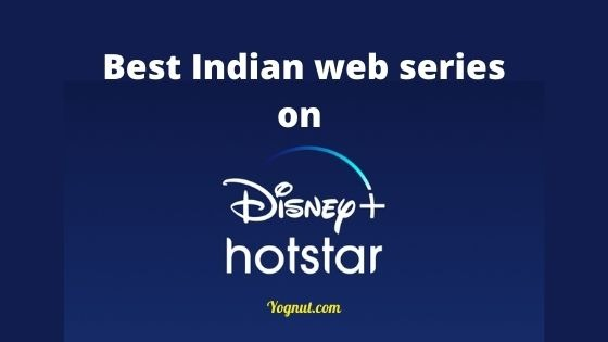 Top 7 Best Indian web series on Disney+ Hotstar