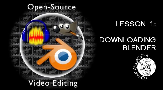 Open Source Video Editing – Lesson 1: Downloading Blender