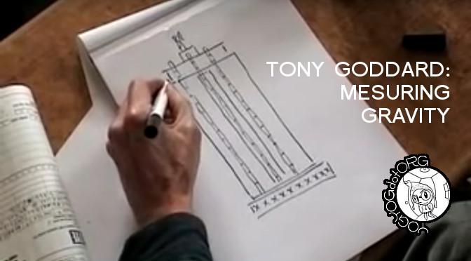 Tony Goddard : Mesuring Gravity