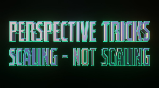 Perspective Tricks 1: Scaling not scaling
