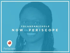 Now you can connect with me on Periscope @yolandanichole