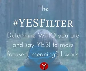YESFilter - Determine who you are and say yes to more focused, meaningful work. Helpful for new entrepreneurs.