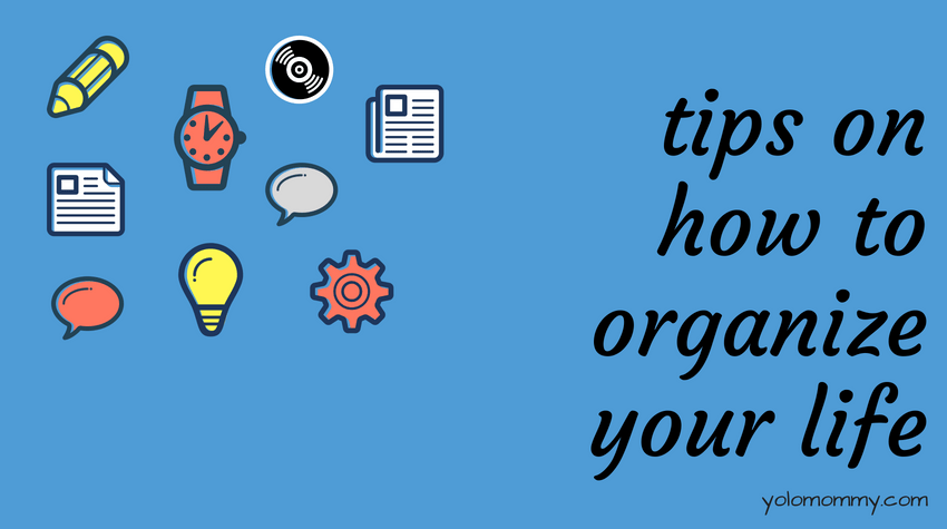 Tips on How to Organize Your Life