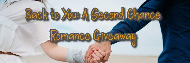 Back to You: A Second Chance Romance Giveaway