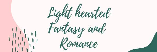 Lighthearted Fantasy and Romance