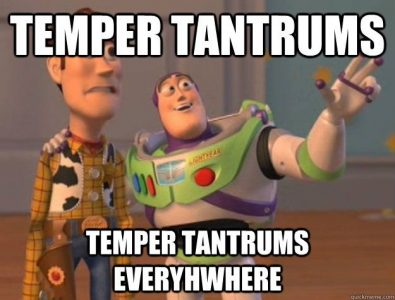 Tantrums are coming. Them and paddy's are everywhere.