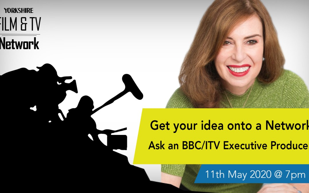 Get your idea onto a Network – Ask a BBC/ITV Executive Producer – 11th May 2020