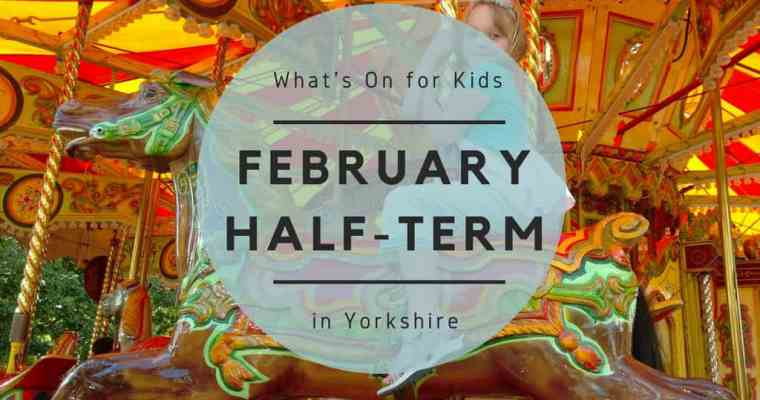 What's On for the Kids over February Half-Term 2017 in Yorkshire?
