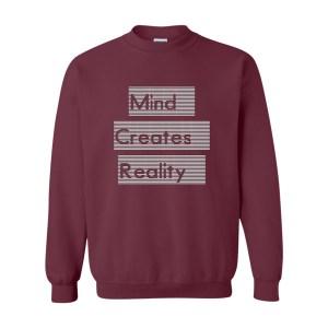 Mind Creates Reality Sweatshirt