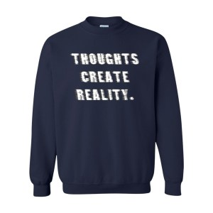 Thoughts Create Reality, Sweatshirt