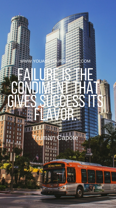 """Failure is the condiment that gives success it's flavor"" - Truman Capote"