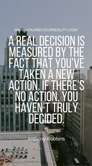 """""""A real decision is measured by the fact that you've taken a new action. If there's no action you haven't truly decided."""""""