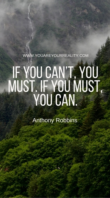 """""""If you can't, you must. If you must you can."""""""