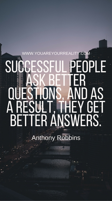 """""""Successful people ask better questions, and as a result, they get better answers."""""""
