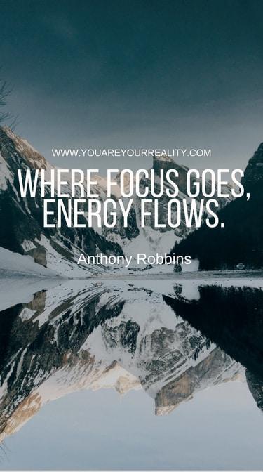 """Where focus goes, energy flows."""