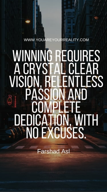 """""""Winning requires a crystal clear vision, relentless passion, and complete dedication, with no excuses."""""""