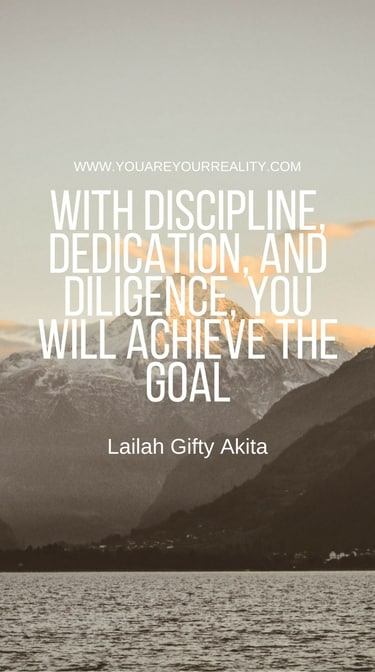 """""""With discipline and dedication and diligence, you will achieve the goal"""" - Laliah Gifty Akita"""