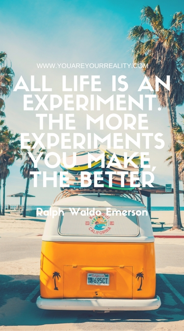 """""""All life is an experiment. The more experiments you make, the better"""" - Ralph Waldo Emerson"""