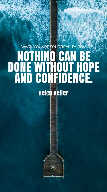 """""""Nothing can be done without hope and confidence."""" - Helen Keller"""