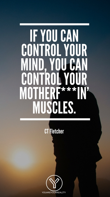 """""""If you can control your mind, you can control your motherf***"""