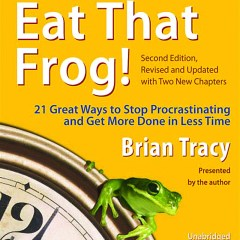 How To Stop Procrastinating – Eat that Frog By Brian Tracy Book Review and Summary