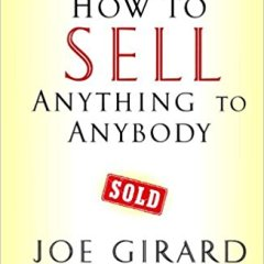 How To Sell Anything To Anybody by Joe Girard Book Review and 3 Key Takeaways
