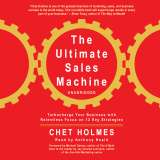 The Ultimate Sales Machine : Turbocharge Your Business with Relentless Focus on 12 Key Strategies by Chet Holmes Book Review