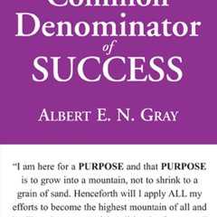 The Common Denominator of Success by Albert Gray Book Review The Key Take Away