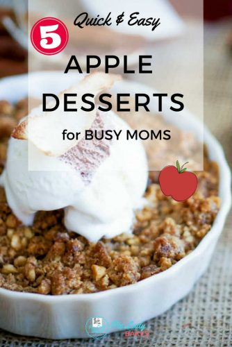text says 5 quick and easy apple desserts for busy moms on a picture of apple crisp in white ramekin
