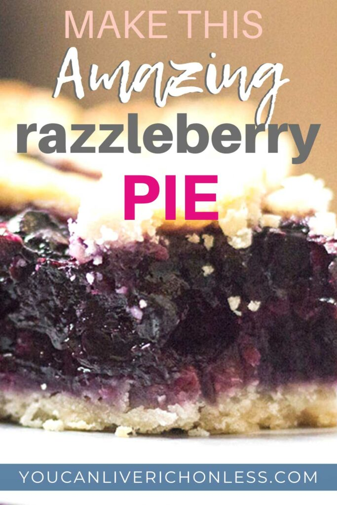 closeup image of razzleberry pie with overlay text that reads 'make this amazing razzleberry pie' and branding youcanliverichonless.com