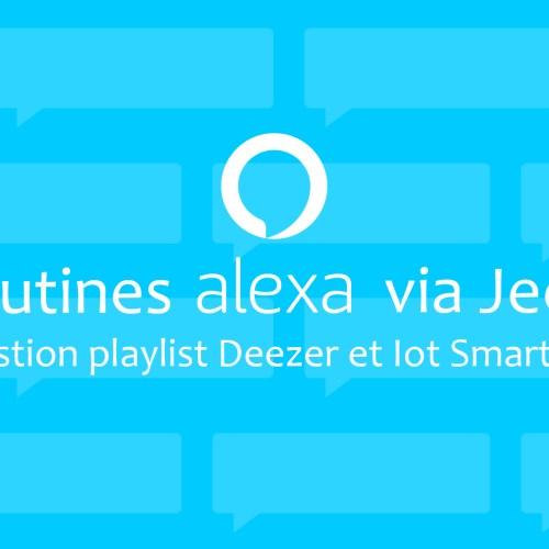 Utilisation des routines Alexa via Jeedom ( Playlist, Smarthome, etc…)