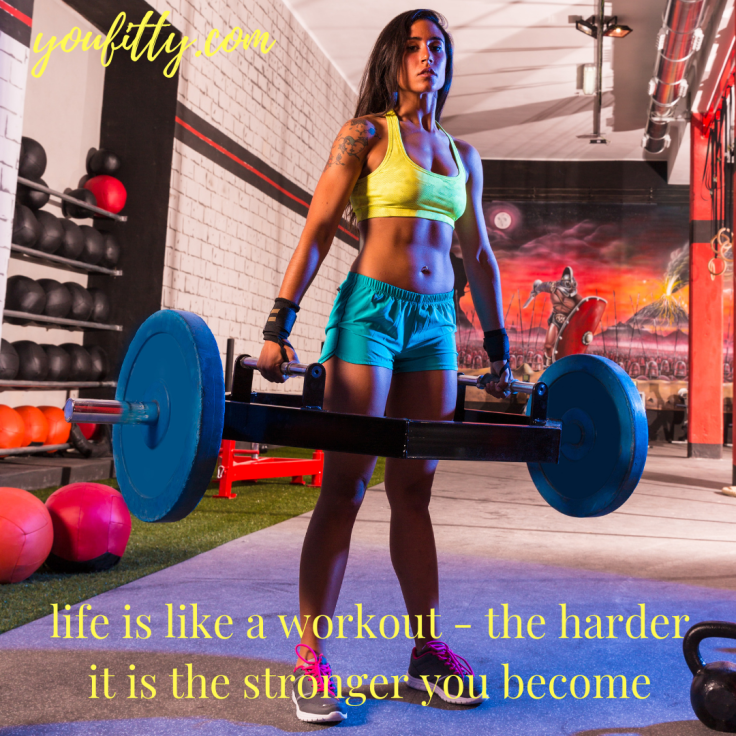 life is like a workout - the harder it is the stronger you become