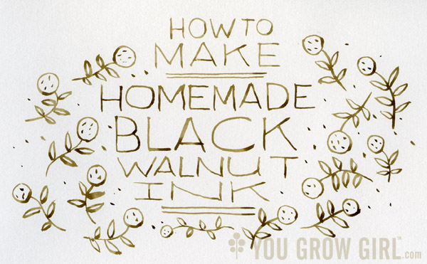 you grow girl make your own black walnut ink