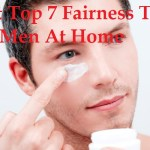 Best Top 7 Fairness Tips For Men At Home