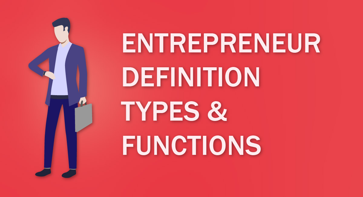 Entrepreneur – Definition, Types, And Functions