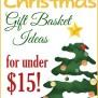 20 Homemade Christmas Gift Basket Ideas For Under 15