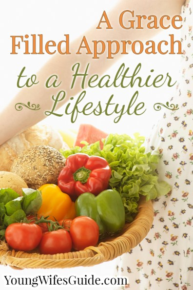 A Grace Filled Approach to a Healthier Lifestyle - Young Wifes Guide
