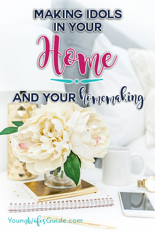 making-idols-in-your-home-your-homemaking