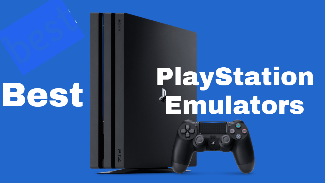 Best PlayStation Emulator For Desktop/PCs[Ps2-Ps4]